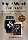 APPLE WATCH SERIES 3 & 4: Quick and Easy Guide to Unlock and Master Your Apple Watch Like a Pro (English Edition)