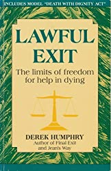 Lawful Exit: The Limits of Freedom for Help in Dying by Derek Humphry (1993-06-01)