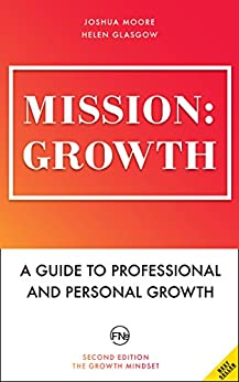 Mission: Growth. A Guide to Professional and Personal Growth. Set your personal and professional growth goals and achieve them!: personal and career coaching ... (The Art of Growth Book 7) (English Edition) par [Moore, Joshua, Glasgow, Helen, Publishing, French Number]