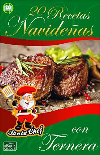 20 RECETAS NAVIDEÑAS CON TERNERA (Colección Santa Chef) por Mariano Orzola