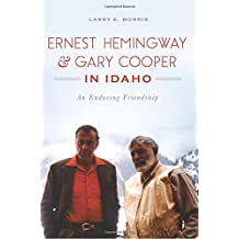 Ernest Hemingway & Gary Cooper in Idaho: An Enduring Friendship (American Legends)