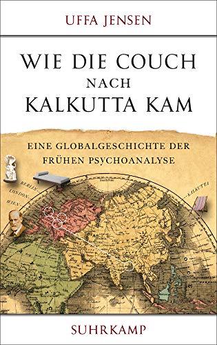 Wie die Couch nach Kalkutta kam: Eine Globalgeschichte der frühen Psychoanalyse