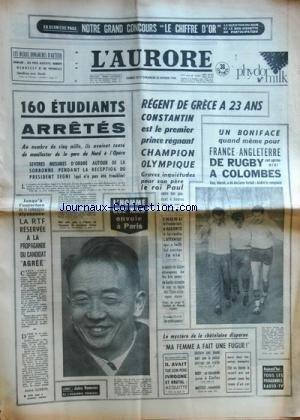 AURORE (L') [No 6057] du 22/02/1964 - 160 ETUDIANTS ARRETES DANS LA MANIFESTATION DE LA GARE DU NORD A L'OPERA -LA RTF RESERVEE A LA PROPAGANDE DU CANDIDAT AGREE -REGENT DE GRECE A 23 ANS / CONSTANTIN EST LE 1ER PRINCE REGNANT CHAMPION OLYMPIQUE -L'HOMME QUE MAO ENVOIE A PARIS -INONU / LE 1ER TURC A RACONTE A LA RADIO L'ATTENTAT QUI A FAILLI LUI COUTER LA VIE -LE MINISTRE DES AFFAIRES ETRANGERES DE BEN BELLA ET DE GAULLE -LE MYSTERE DE LA CHATELAINE DISPARUE -LES SPORTS - RUGBY