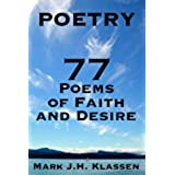 Poetry: 77 Poems of Faith and Desire (Poetry, Poems, Faith, Desire Book 1) (English Edition)