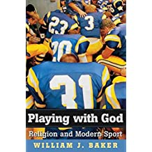 [(Playing with God : Religion and Modern Sport)] [By (author) William J. Baker] published on (April, 2007)