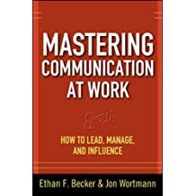 Mastering Communication at Work: How to Lead, Manage, and Influence (Business Books)