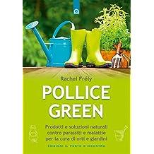 Pollice green: Prodotti e soluzioni naturali contro parassiti e malattie per la cura di orti e giardini