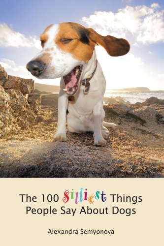 The 100 Silliest Things People Say About Dogs (English Edition)