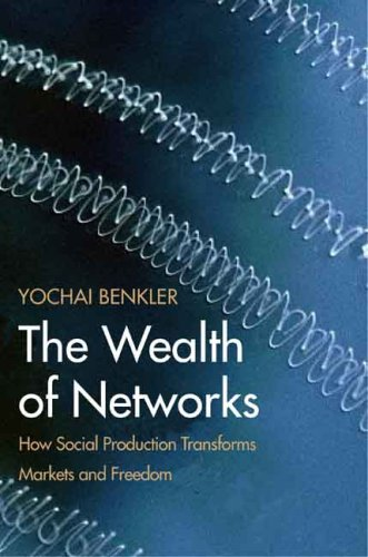 The Wealth of Networks: How Social Production Transforms Markets and Freedom por Yochai Benkler