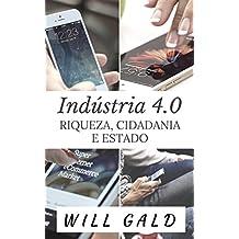 Indústria 4.0: Riqueza, Cidadania e Estado (Portuguese Edition)