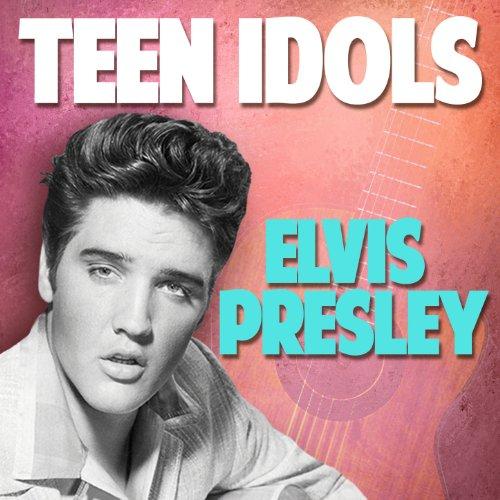 Teen Idols: Elvis Presley