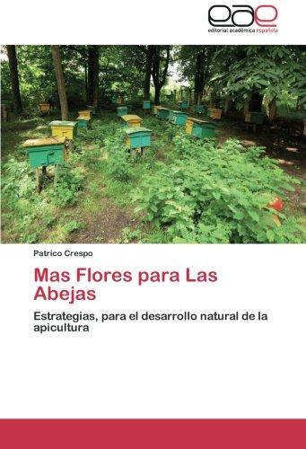 Mas Flores para Las Abejas: Estrategias, para el desarrollo natural de la apicultura