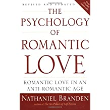 The Psychology of Romantic Love: Romantic Love in an Anti-Romantic Age by Nathaniel Branden (2008-01-31)