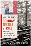 Best Textiles - The 1982–83 Bombay Textile Strike and the Unmaking Review