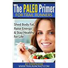 The Paleo Primer for Trail Runners: Shed Body Fat, Raise Energy and Stay Healthy For Life (English Edition)
