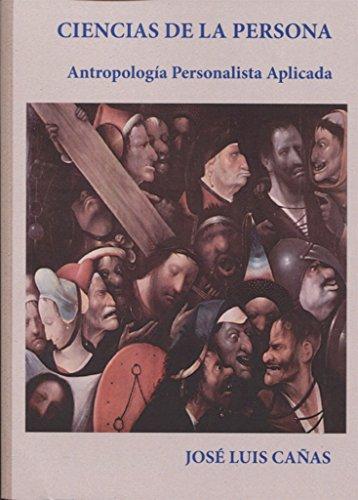 Ciencias de la persona. Antropología Personalista Aplicada por José Luis Cañas Fernández