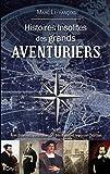 Histoires insolites des grands aventuriers