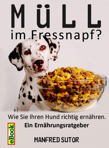 Müll im Fressnapf? Wie Sie Ihren Hund richtig ernähren.