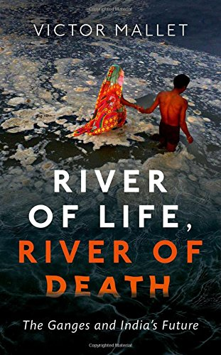 River of Life, River of Death: The Ganges and India's Future por Victor Mallet