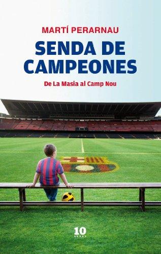 Senda de campeones: De La Masia al Camp Nou por Martí Perarnau Grau