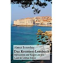 Das Kroatien-Lesebuch: Impressionen und Rezepte aus dem Land der schönen Küsten