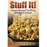Stuff It!: Leave Boxed Stuffing Behind Forever