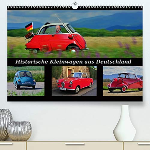 Historische Kleinwagen aus Deutschland(Premium, hochwertiger DIN A2 Wandkalender 2020, Kunstdruck in Hochglanz): Diese ganz Kleinen zählen zu den ganz ... 14 Seiten ) (CALVENDO Mobilitaet)