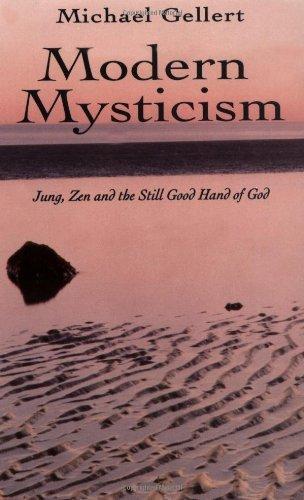 Modern Mysticism: Jung, Zen and the Still Good Hand of God by Michael Gellert (1994-01-15)