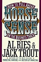 Horse Sense: How to Pull Ahead on the Business Track (Plume) by Al Ries (1992-03-01)