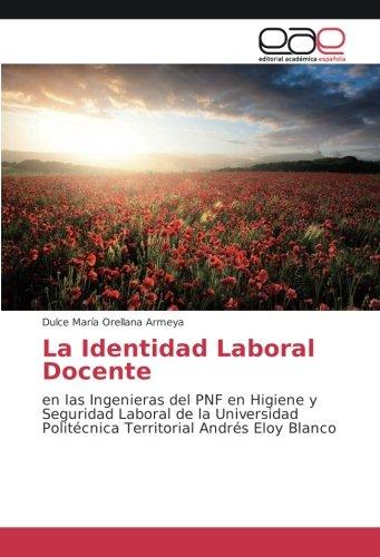 La Identidad Laboral Docente: en las Ingenieras del PNF en Higiene y Seguridad Laboral de la Universidad Politécnica Territorial Andrés Eloy Blanco