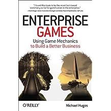 Enterprise Games: Using Game Mechanics to Build a Better Business