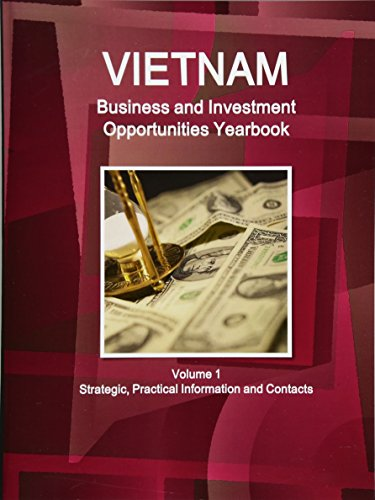 Vietnam Business and Investment Opportunities Yearbook Volume 1 Strategic, Practical Information and Contacts