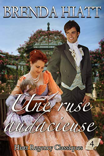 Une ruse audacieuse (Hiatt Regency Classiques t. 4) par Brenda Hiatt