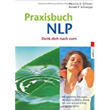 Praxisbuch NLP: Mit gezielten Übungen die eigenen Kräfte aktivieren und sich auf Erfolg programmieren