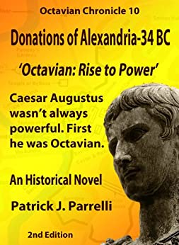 #10 Donations of Alexandria - 34 BC (The Octavian Chronicles) (English Edition) di [Parrelli, Patrick]
