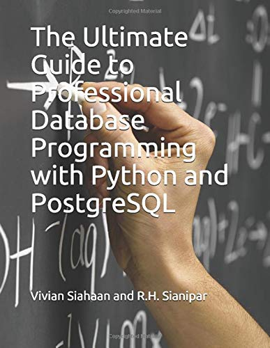 The Ultimate Guide to Professional Database Programming  with Python and PostgreSQL