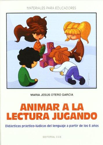 Animar a la lectura jugando: Didácticas práctico-lúdicas del lenguaje a partir de los 6 años (Materiales para educadores)