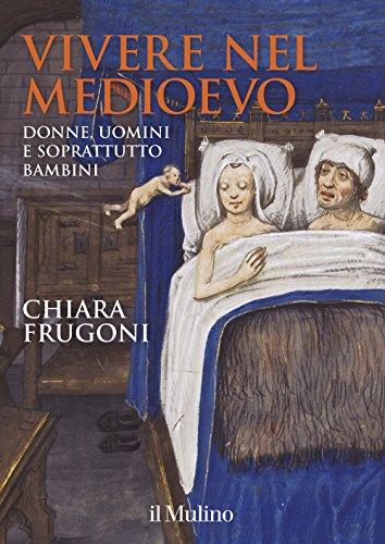 Vivere nel Medioevo. Donne, uomini e soprattutto bambini. Ediz. a colori. Con Calendario