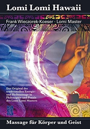 Lomi Lomi Hawaii: Massage für Körper und Geist (German Edition)