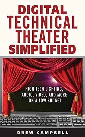 Digital Technical Theater Simplified: High Tech Lighting, Audio, Video and