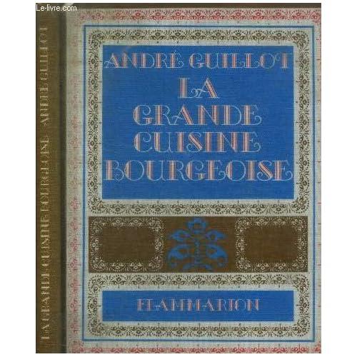 La Grande Cuisine Bourgeoise Souvenirs, Secrets, Recettes