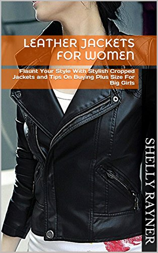 Leather Jackets For Women: Flaunt Your Style With Stylish Cropped Jackets and Tips On Buying Plus Size For Big Girls