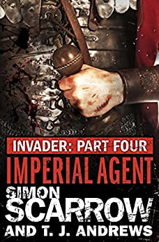 Invader: Imperial Agent (4 in the Invader Novella Series) by [Scarrow, Simon, Andrews, T. J.]