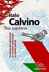 Nos ancêtres : Le Vicomte pourfendu - Le Baron perché - Le Chevalier inexistant par Italo Calvino