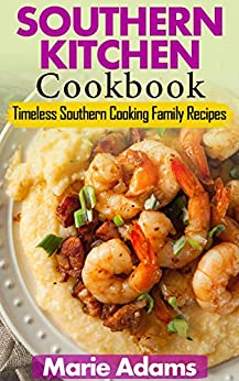 SOUTHERN KITCHEN COOKBOOK: Timeless Southern Cooking Family Recipes by [Adams, Marie]