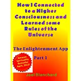 How I Connected to a Higher Consciousness and Learned Some Rules of the Universe (The Enlightenment App Book 1) (English Edition)