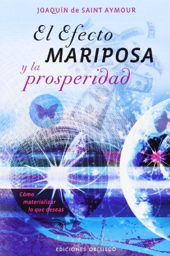 El Efecto Mariposa y la Prosperidad: Como Materializar Lo Que Deseas (Coleccion Psicologia) por Joaquin De Saint Aymour