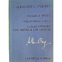 """Alban Bergs """"Lulu"""": Quellenstudien und Beiträge zur Analyse"""