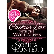 Captive Love with the Wolf Alpha: A Taboo Contemporary Paranormal Fantasy Romance (English Edition)