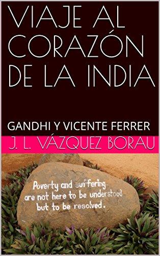 VIAJE AL CORAZÓN DE LA INDIA : GANDHI  Y  VICENTE FERRER (Espiritualidad nº 15) por J. L.  VÁZQUEZ BORAU